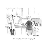 """Is there anything else I can do wrong for you?"" - New Yorker Cartoon Premium Giclee Print by Pat Byrnes"