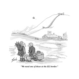 """We need one of those at the E.U. border."" - New Yorker Cartoon Premium Giclee Print by Tom Toro"