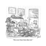 """Not even I have been that sick."" - New Yorker Cartoon Premium Giclee Print by Tom Toro"