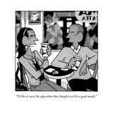 """I'd like to meet the algorithm that thought we'd be a good match."" - New Yorker Cartoon Premium Giclee Print by William Haefeli"