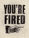 You're Fired Giclee Print by  The Vintage Collection