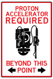 Proton Accelerator Required Past This Point Poster Prints