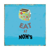 Eat at Mom's Giclee Print by Sloane Addison