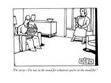 """I'm sorry—I'm not in the mood for whatever you're in the mood for."" - New Yorker Cartoon Premium Giclee Print by Bruce Eric Kaplan"
