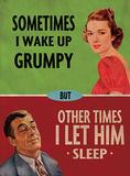 Sometimes I Wake Up Grumpy Blikskilt