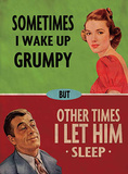 Sometimes I Wake Up Grumpy Tin Sign