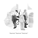 """Good trial."" ""Good trial."" ""Good trial."" - New Yorker Cartoon Premium Giclee Print by Emily Flake"