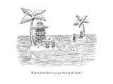 """Keep in mind that it was put there by the sharks."" - New Yorker Cartoon Premium Giclee Print by David Borchart"