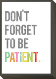 Don't Forget to be Patient Framed Print Mount by Rebecca Peragine