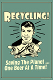 Recycling Saveing The Planet One Beer At A Time Funny Retro Plastic Sign Prints by  Retrospoofs