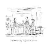 """""""It's Mother's Day, let us order the takeout."""" - New Yorker Cartoon Premium Giclee Print by Barbara Smaller"""