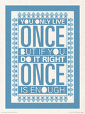 You Only Live Once Prints by Sarah Winter