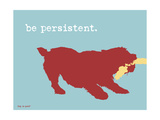 Be Persistent Poster by  Dog is Good