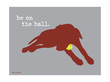On The Ball Posters by  Dog is Good