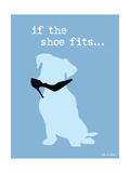 If The Shoe Fits Print by  Dog is Good