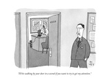 """""""I'll be walking by your door in a second if you want to try to get my att…"""" - New Yorker Cartoon Premium Giclee Print by Peter C. Vey"""