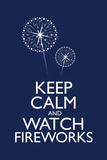 Keep Calm and Watch Fireworks Poster Poster