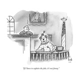 """If I have to explain the joke, it's not funny."" - New Yorker Cartoon Premium Giclee Print by Bob Eckstein"