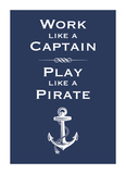 Work Like A Captain, Play Like A Pirate Posters by  Monorail Studio