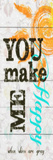 You Make Me Happy Prints by Taylor Greene