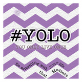 YOLO Posters by Tony Pazan