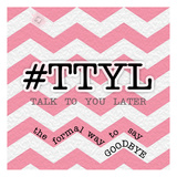 TTYL Posters by Tony Pazan