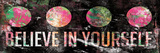 Believe In Yourself Prints by Jace Grey