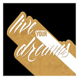 Live Your Dreams Gold Poster by  OnRei