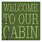 Welcome to Our Cabin Posters by Jace Grey