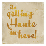 Getting Haute Posters by Cynthia Alvarez