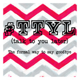 TTYL Prints by Taylor Greene