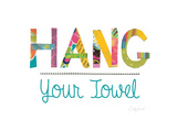 Hang Your Towel Posters by Courtney Prahl
