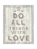 Do All Things Driftwood Print by Sue Schlabach