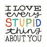 I Love Every Stupid Thing About You Giclee-tryk i høj kvalitet af Michael Mullan