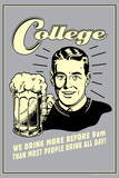 College Drink More Before 9am Others Drink All Day Funny Retro Poster Prints by  Retrospoofs