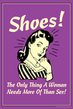 Shoes Only Thing A Woman Needs More Than Sex Funny Retro Poster Posters by  Retrospoofs