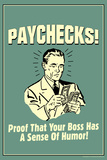 Paychecks Proof That Boss Has Sense Of Humor Funny Retro Poster Prints