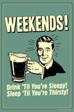 Weekends Drink Til Sleep And Sleep Til Thirsty Poster Foto af  Retrospoofs