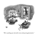 """We're watching your side of the room with growing fascination."" - New Yorker Cartoon Premium Giclee Print by Frank Cotham"