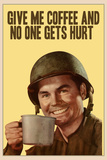 Give Me Coffee And No One Gets Hurt Poster Print