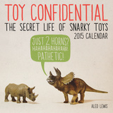 Toy Confidential: The Secret Life of Snarky Toys - 2015 Calendar Calendars