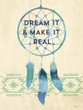 Dream it & Make It Real Prints by Evangeline Taylor