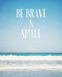 Be Brave and Smile Art by  Susannah Tucker Photography