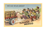 We Go Wild About Tijuana Posters