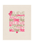 Believe in Your Dreams and They May Come True; Believe in Yourself and They Will Come True Premium Giclee Print by  vso