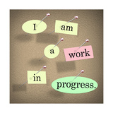 I Am a Work in Progress Quote Saying Bulletin Board Prints by  iqoncept