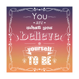 You are What You Believe Yourself to Be Prints by  BlueLela