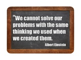 We Cannot Solve Our Problems with the Same Thinking We Used When We Created Them Posters by  PixelsAway