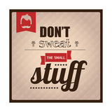 Quote, Inspirational Poster, Typography Design, Don't Sweat the Small Stuff Prints by  BlueLela