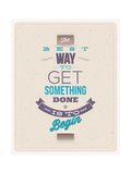 The Best Way to Get Something Done Is to Begin Posters by  vso
